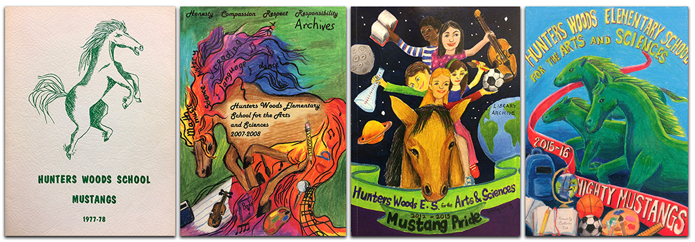 Collage of four Hunters Woods yearbook covers. All the cover artwork is student-drawn. Left to right they are from the 1977 to 1978, 2007 to 2008, 2012 to 2013, and 2015 to 2016 school years. The cover on the left is a pencil drawing of a mustang printed in green ink on a white cover. The remaining three covers are very elaborate. The 2008 cover shows a mustang with a rainbow colored mane leaping above illustrations of a violin, a book, a painter's palette, a magnifying glass, and a pencil. The 2013 cover shows a mustang with five children riding on its back. Behind them is an illustration of the Earth in space. The 2016 cover shows three mustangs, colored green and yellow, galloping against a blue background. In the foreground text reads Mighty Mustangs, and there are illustrations of a backpack, a globe, an open book, a basketball and soccer ball, a painter's palette, and a ruler.